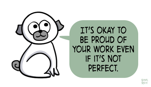 It's okay to be proud of your work even if it's not perfect.